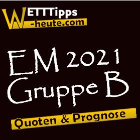 EM 2021 Gruppe B Vorschau
