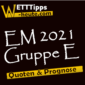 EM 2021 Gruppe E Vorschau & Analyse