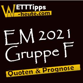 EM 2021 Gruppe F Vorschau & Analyse